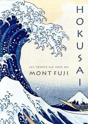Hokusai les trente-six vues du mont fuji | 9782754110518