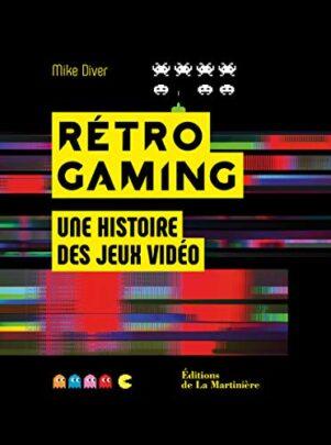 Retro Gaming, une histoire des jeux videos | 9782732494487